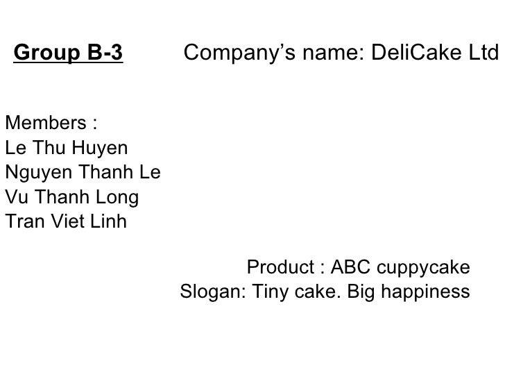 Group B-3   Company's name: DeliCake Ltd Members : Le Thu Huyen Nguyen Thanh Le Vu Thanh Long Tran Viet Linh Product : ABC...