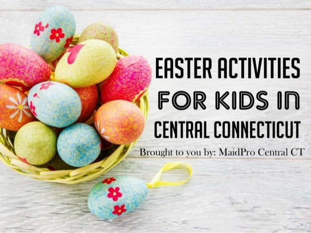 Easter Activities for Kids in Central Connecticut Brought to you by: MaidPro Central CT