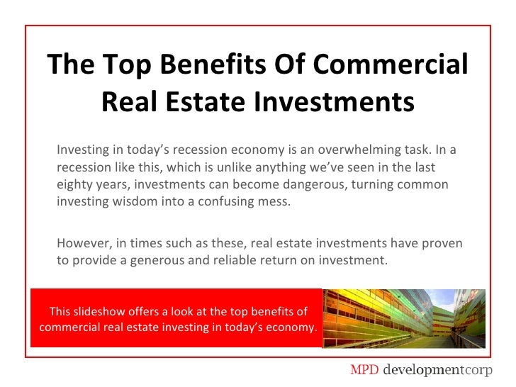 The Top Benefits Of Commercial Real Estate Investments Investing in today's recession economy is an overwhelming task. In ...