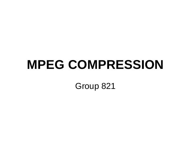 MPEG COMPRESSION Group 821