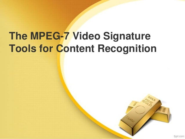 The MPEG-7 Video Signature Tools for Content Recognition