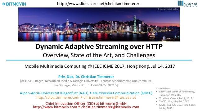 DynamicAdaptiveStreamingoverHTTP Overview,StateoftheArt,andChallenges Priv.-Doz.Dr.ChristianTimmerer [Ack:Al...