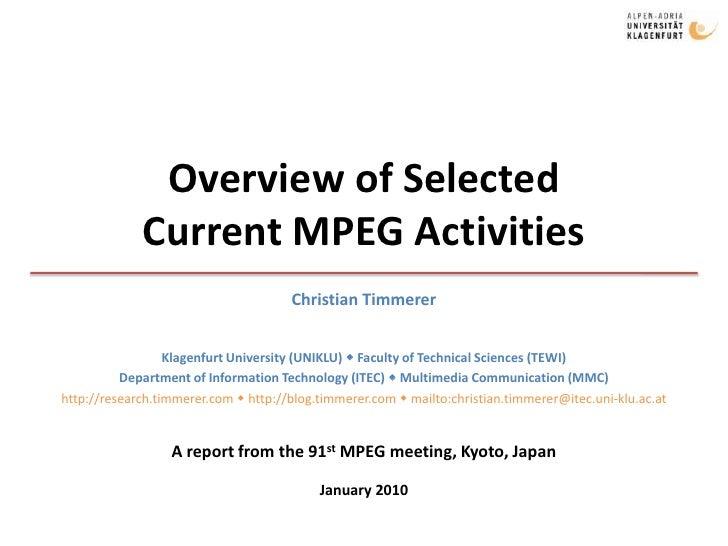 Overview of SelectedCurrent MPEG Activities<br />Christian Timmerer<br />Klagenfurt University (UNIKLU)  Faculty of Techn...