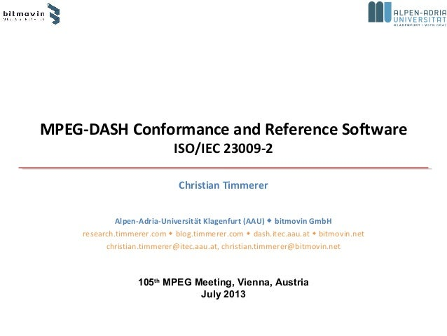 MPEG-DASH Conformance and Reference Software ISO/IEC 23009-2 Christian Timmerer Alpen-Adria-Universität Klagenfurt (AAU) ...