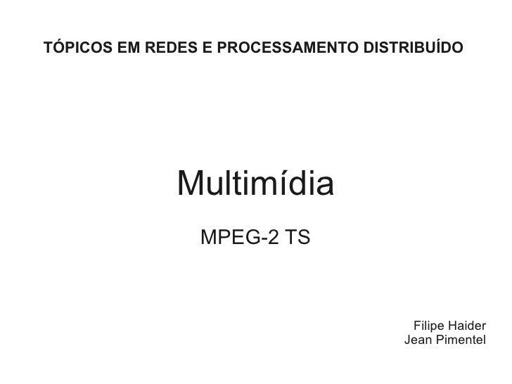 TÓPICOS EM REDES E PROCESSAMENTO DISTRIBUÍDO                  Multimídia                 MPEG-2 TS                        ...
