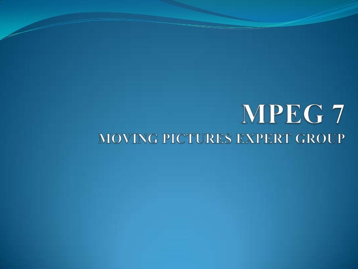 MPEG 7MOVING PICTURES EXPERT GROUP<br />