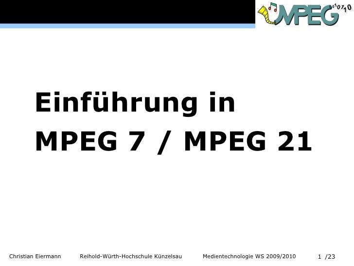 <ul><li>Einführung in </li></ul><ul><li>MPEG 7 / MPEG 21 </li></ul>