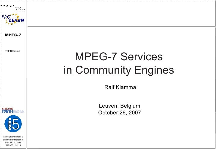 MPEG-7 Services  in Community Engines   Ralf Klamma   Leuven, Belgium  October 26, 2007