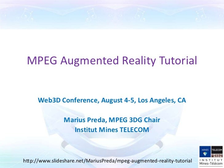 MPEG Augmented Reality Tutorial      Web3D Conference, August 4-5, Los Angeles, CA                Marius Preda, MPEG 3DG C...