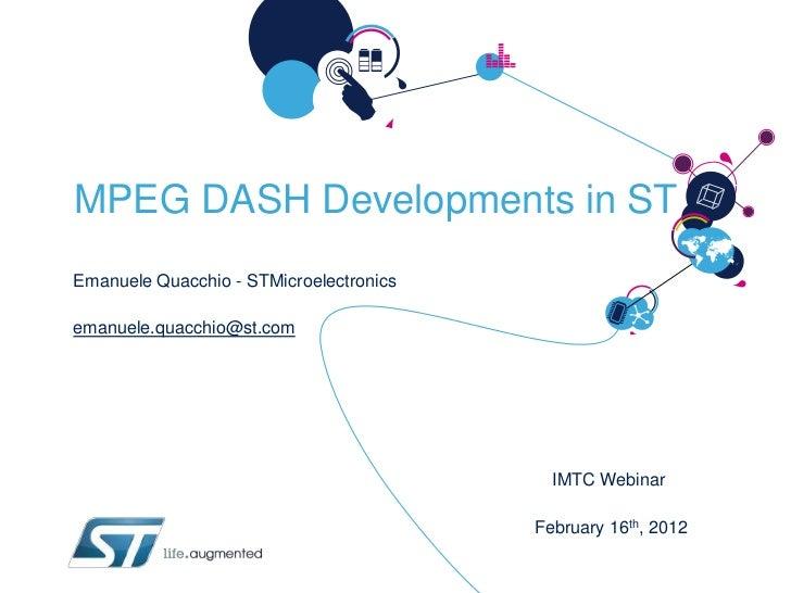 MPEG DASH Developments in STEmanuele Quacchio - STMicroelectronicsemanuele.quacchio@st.com                                ...
