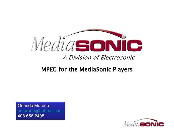A Division of Electrosonic          MPEG for the MediaSonic Players     Orlando Moreno omoreno@hotmail.com 408.656.2498