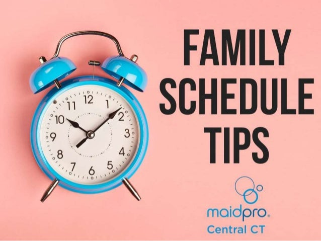 Family Schedule Tips Brought to you by: MaidPro Central CT