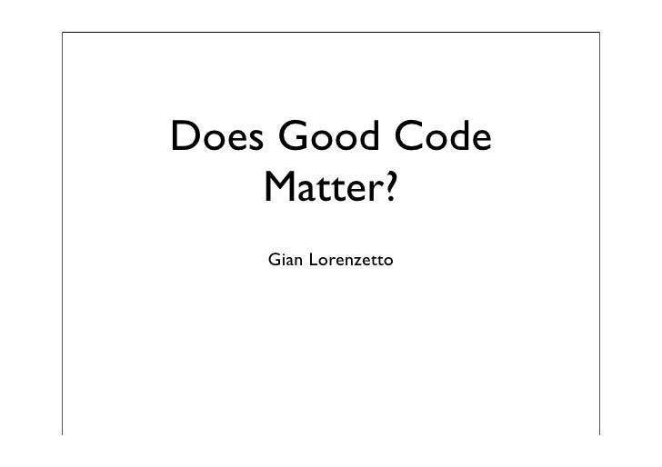 Does Good Code     Matter?     Gian Lorenzetto