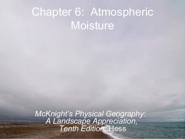 Chapter 6: Atmospheric Moisture McKnight's Physical Geography: A Landscape Appreciation, Tenth Edition, Hess