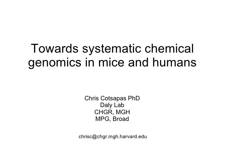 Towards systematic chemical genomics in mice and humans Chris Cotsapas PhD Daly Lab CHGR, MGH MPG, Broad [email_address]
