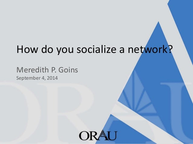 How do you socialize a network?  Meredith P. GoinsSeptember 4, 2014