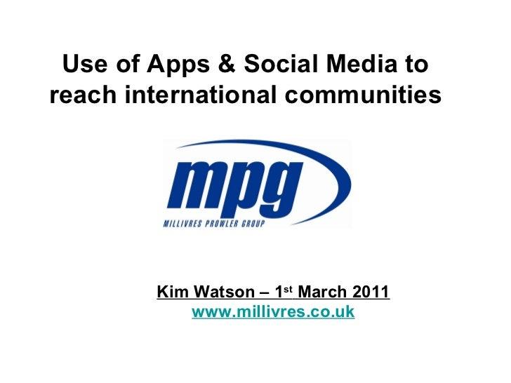 Use of Apps & Social Media to reach international communities   Kim Watson – 1 st  March 2011 www.millivres.co.uk
