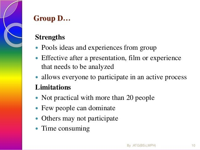 Group D… Strengths  Pools ideas and experiences from group  Effective after a presentation, film or experience that need...