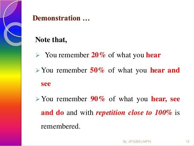 Demonstration … Note that,  You remember 20% of what you hear  You remember 50% of what you hear and see  You remember ...