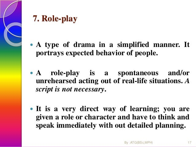 7. Role-play  A type of drama in a simplified manner. It portrays expected behavior of people.  A role-play is a spontan...