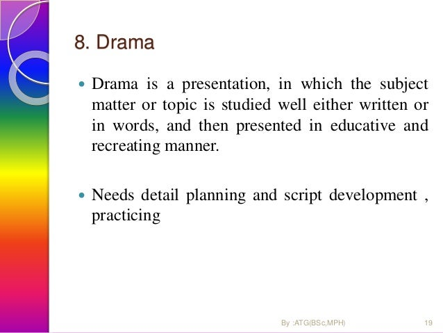 8. Drama  Drama is a presentation, in which the subject matter or topic is studied well either written or in words, and t...