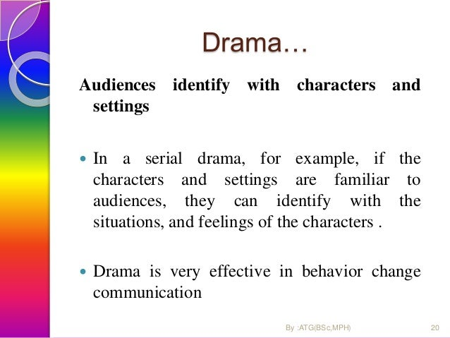 Drama… Audiences identify with characters and settings  In a serial drama, for example, if the characters and settings ar...