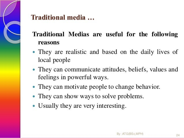 Traditional media … Traditional Medias are useful for the following reasons  They are realistic and based on the daily li...