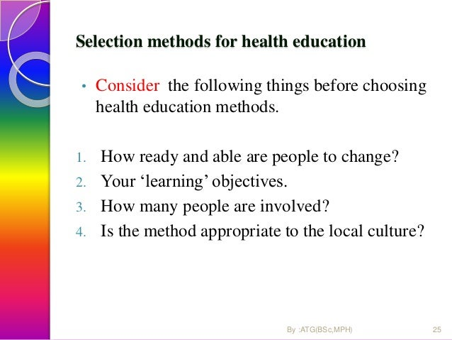 Selection methods for health education • Consider the following things before choosing health education methods. 1. How re...