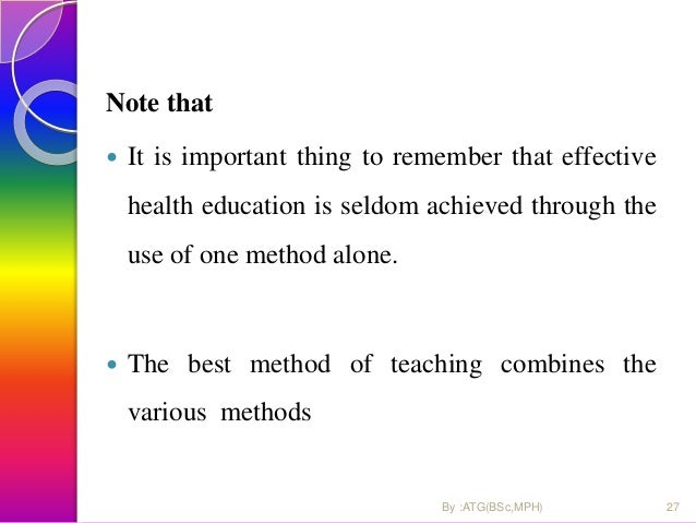 Note that  It is important thing to remember that effective health education is seldom achieved through the use of one me...