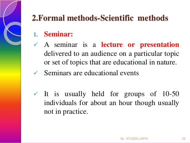 2.Formal methods-Scientific methods 1. Seminar:  A seminar is a lecture or presentation delivered to an audience on a par...