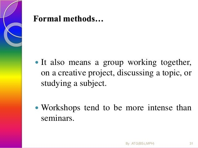 Formal methods…  It also means a group working together, on a creative project, discussing a topic, or studying a subject...