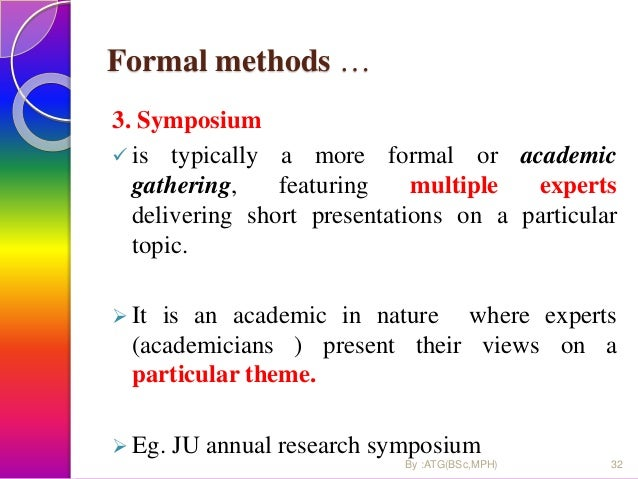 Formal methods … 3. Symposium  is typically a more formal or academic gathering, featuring multiple experts delivering sh...