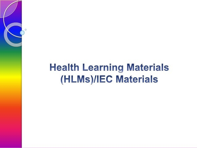 HLM…  Health learning materials: are those teaching aids which give information and instruction about health specifically...