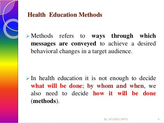 Health Education Methods  Methods refers to ways through which messages are conveyed to achieve a desired behavioral chan...