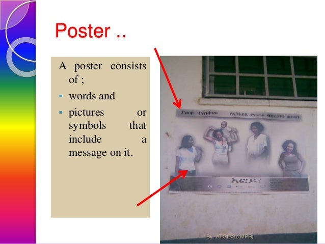 Content of poster  All words in a poster should be in language the community understand or in two languages.  The words ...