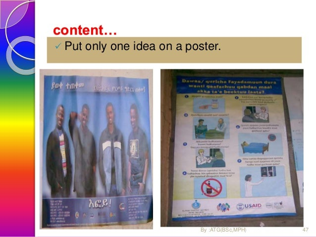 content…  The poster should encourage practice- action oriented. 48By :ATG(BSc,MPH)