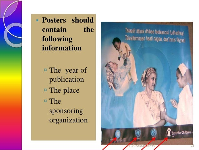 Purpose of posters • To reinforce/remind a message the public is receiving through other channels. • To give information a...
