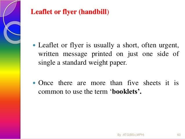 Brochure  A brochure is a glorified/modified leaflet.  It is still a single sheet of paper but it's longer, folded up in...