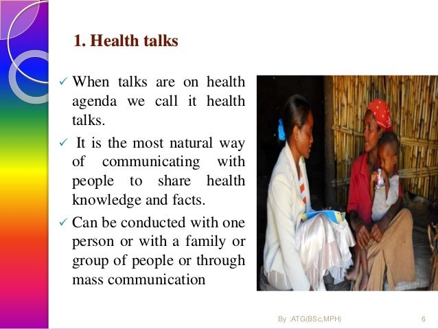 1. Health talks  When talks are on health agenda we call it health talks.  It is the most natural way of communicating w...