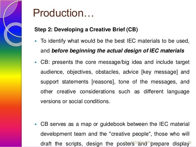 Production…  Step 3: Preparing draft of IEC materials (or adapting existing materials)  Adapting saves time and money- p...