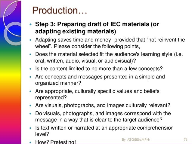 production… Step 4 Pretesting of the draft IEC materials  help determine whether the material and message is acceptable t...