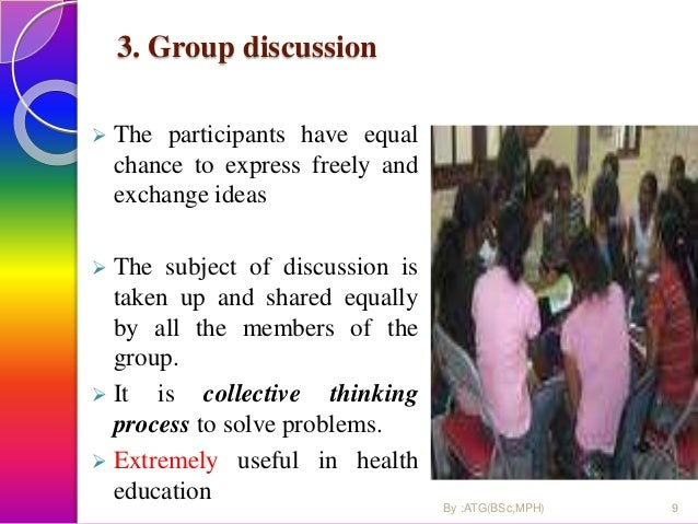 3. Group discussion  The participants have equal chance to express freely and exchange ideas  The subject of discussion ...