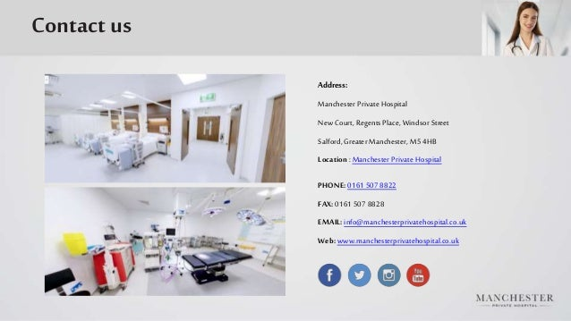 Contact us Address: Manchester Private Hospital New Court, Regents Place, Windsor Street Salford, Greater Manchester, M5 4...