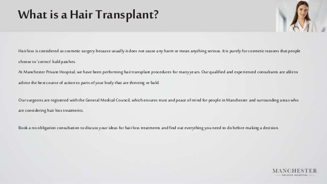 What is a Hair Transplant? Hairloss is considered as cosmetic surgery because usually it does not cause any harm or mean a...