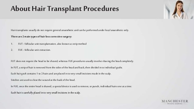 About Hair Transplant Procedures Hairtransplants usually do not require general anaesthetic and can be performed under loc...