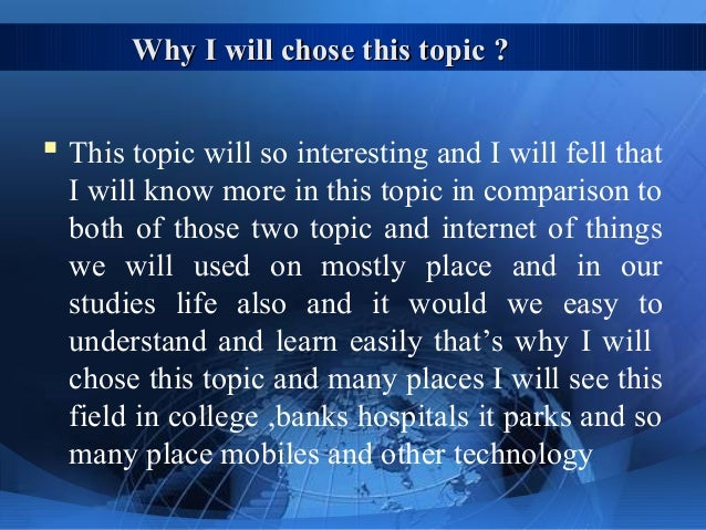 Why I will chose this topic ?Why I will chose this topic ?  This topic will so interesting and I will fell that I will kn...