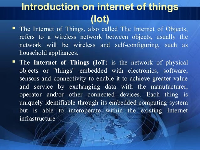 Introduction on internet of things (Iot)  The Internet of Things, also called The Internet of Objects, refers to a wirele...