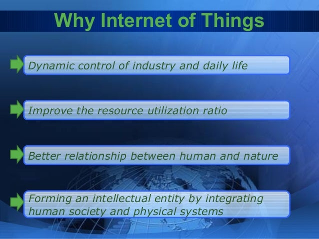 Why Internet of Things (ii) Flexible configuration, P&P… Universal transport & internetworking Accessibility & Usability? ...