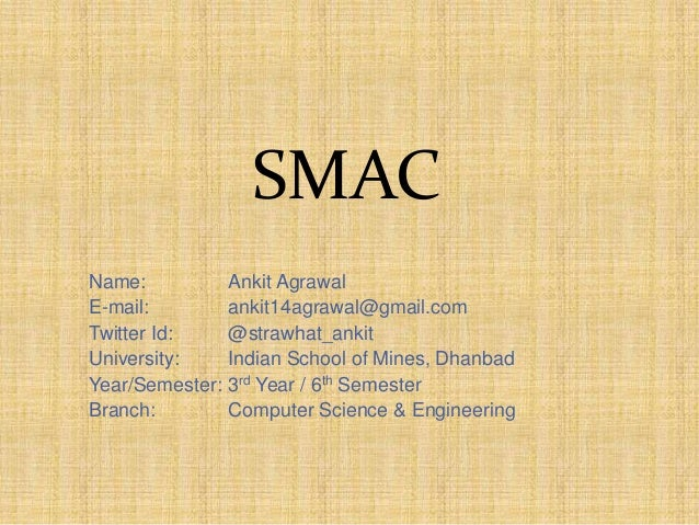 SMAC Name: Ankit Agrawal E-mail: ankit14agrawal@gmail.com Twitter Id: @strawhat_ankit University: Indian School of Mines, ...