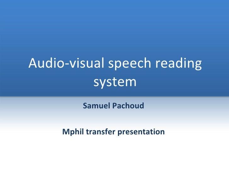 Audio-visual speech reading system Samuel Pachoud Mphil transfer presentation